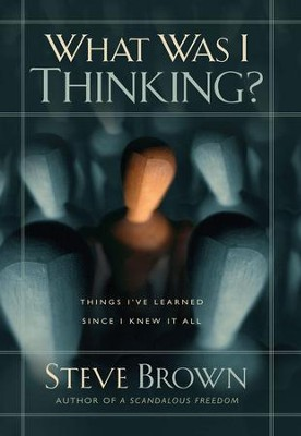 What Was I Thinking?: Things I've Learned Since I Knew It All - eBook  -     By: Steve Brown