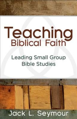 Teaching Biblical Faith: Leading Small Group Bible Studies  -     By: Jack L. Seymour