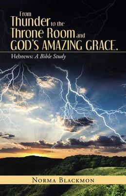 From Thunder to the Throne Room and Gods Amazing Grace.: Hebrews: a Bible Study - eBook  -     By: Norma Blackmon