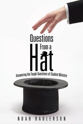 Questions from a Hat: Answering the Tough Questions of Student Ministry - eBook  -     By: Noah Raulerson