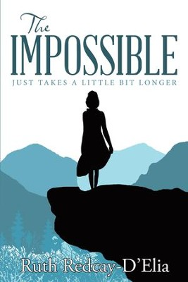 The Impossible: Just Takes a Little Bit Longer - eBook  -     By: Ruth Redcay-D'Elia