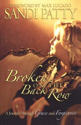 Broken on the Back Row: A Journey through Grace and Forgiveness - eBook  -     By: Sandi Patty