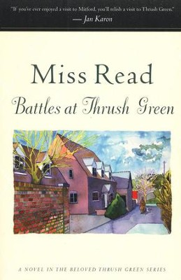 Battles at Thrush Green   -     By: Miss Read
