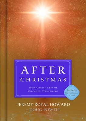 After Christmas: How Christ's Birth Changed Everything - eBook  -     By: Jeremy Royal Howard, Doug Powell