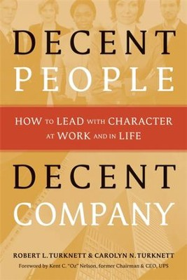 Decent People, Decent Company: How to Lead with Character at Work and in Life - eBook  -     By: Robert L. Turknett, Carolyn N. Turknett