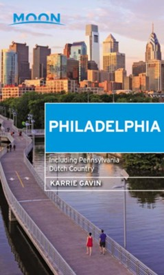 Moon Philadelphia: Including Pennsylvania Dutch Country - eBook  -     By: Karrie Gavin