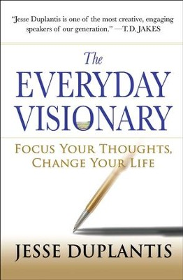 The Everyday Visionary: Focus Your Thoughts, Change Your Life - eBook  -     By: Jesse Duplantis