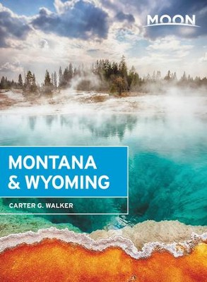 Moon Montana & Wyoming - eBook  -     By: Carter G. Walker