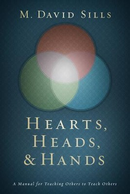 Hearts, Heads, and Hands: A Manual for Teaching Others to Teach Others - eBook  -     By: M. David Sills