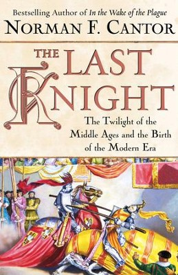 The Last Knight: The Twilight of the Middle Ages and the Birth of t - eBook  -     By: Norman F. Cantor