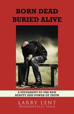 Born Dead Buried Alive - eBook  -     By: Larry Lent