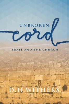 Unbroken Cord: Israel and the Church - eBook  -     By: D. H. Withers