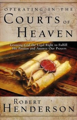 Operating in the Courts of Heaven: Granting God the Legal Rights to Fulfill His Passion and Answer Our Prayers - eBook  -     By: Robert Henderson