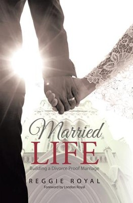 Married Life:: Building a Divorce Proof Marriage - eBook  -     By: Reggie Royal