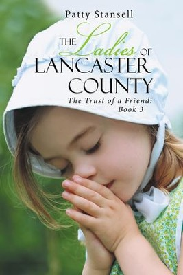 The Ladies of Lancaster County: The Trust of a Friend: Book 3 - eBook  -     By: Patty Stansell