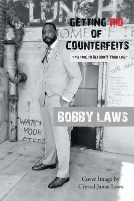 Getting Rid of Counterfeits: Its Time to Detoxify Your Life! - eBook  -     By: Bobby Laws