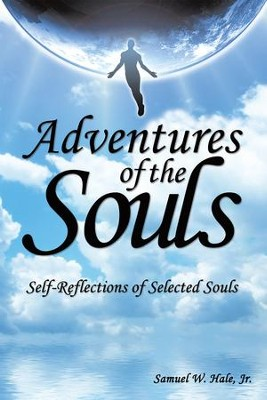 Adventures of the Souls: Self-Reflections of Selected Souls - eBook  -     By: Samuel W. Hale Jr.