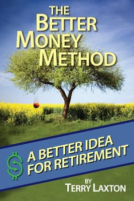 The Better Money Method: A Better Idea for Retirement - eBook  -     By: Terry Laxton