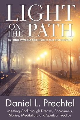 Light on the Path: Guiding Symbols for Insight and Discernment: Meeting God through Dreams, Sacraments, Stories, Meditation, and Spiritual Practice - eBook  -     By: Daniel L. Prechtel