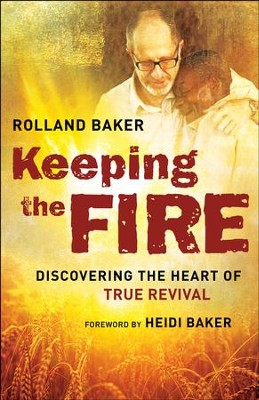 Keeping the Fire: Discovering the Heart of True Revival - eBook  -     By: Rolland Baker