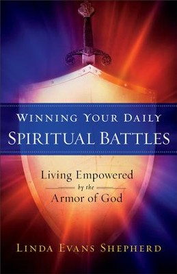 Winning Your Daily Spiritual Battles: Living Empowered by the Armor of God - eBook  -     By: Linda Evans Shepherd