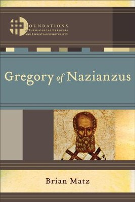 Gregory of Nazianzus (Foundations of Theological Exegesis and Christian Spirituality) - eBook  -     By: Brian Matz