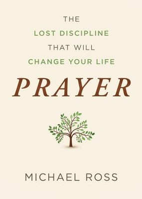 Prayer: The Lost Discipline That Will Change Your Life - eBook  -     By: Arnie Cole, Michael Ross