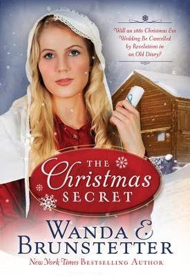 The Christmas Secret: Will an 1880 Christmas Eve Wedding Be Cancelled by Revelations in an Old Diary? - eBook  -     By: Wanda E. Brunstetter