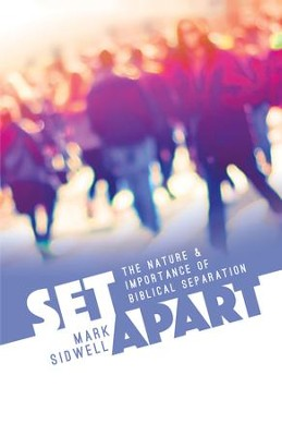 Set Apart: The Nature and Importance of Biblical Separation - eBook  -     By: Mark Sidwell