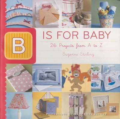 B is for Baby: 26 Projects from A to Z  -     By: Suzonne Stirling