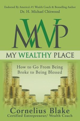 My Wealthy Place: How to Go from Being Broke to Being Blessed - eBook  -     By: Cornelius Blake