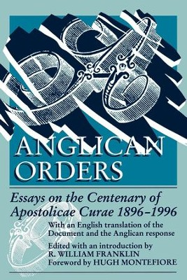 Anglican Orders: Essays on the Centenary of Apostolicae Curae 1896-1996 - eBook  -     By: R. William Franklin