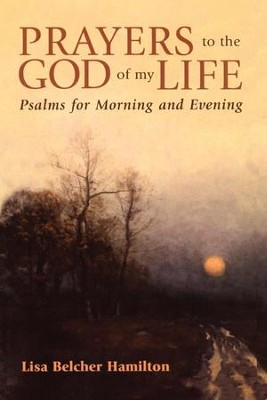 Prayers to the God of My Life: Psalms for Morning and Evening - eBook  -     By: Lisa Belcher Hamilton