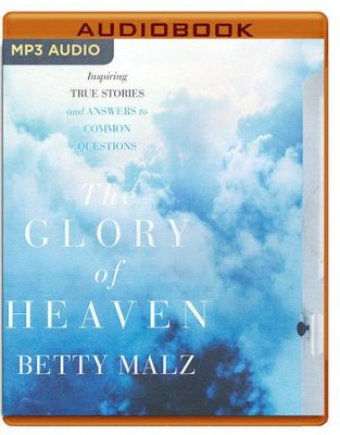 The Glory of Heaven: Inspiring True Stories and Answers to Common Questions - unabridged audio book on MP3-CD  -     Narrated By: Joyce Bean     By: Betty Malz