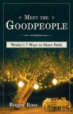 Meet the Goodpeople: Wesley's 7 Ways to Share Faith  -     By: Roger S. Ross