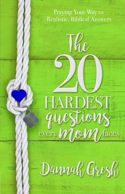 The 20 Hardest Questions Every Mom Faces: Praying Your Way to Realistic, Biblical Answers - eBook  -     By: Dannah Gresh