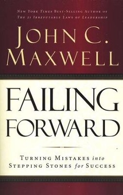 Failing Forward: Turning Mistakes into Stepping Stones for Success  -     By: John C. Maxwell