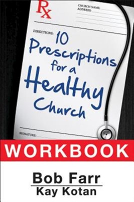 Ten Prescriptions for a Healthy Church Workbook  -     By: Bob Farr, Kay Kotan