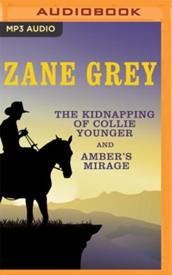 The Kidnapping of Collie Younger and Amber's Mirage - unabridged audio book on MP3-CD  -     Narrated By: Christopher Graybill, James Drury     By: Zane Grey