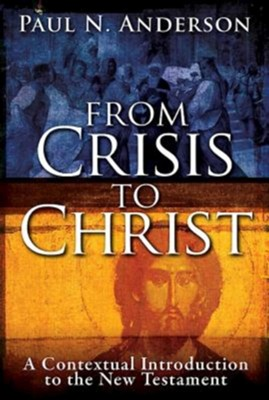 From Crisis to Christ: A Contextual Introduction to the New Testament [Hardcover]  -     By: Paul N. Anderson