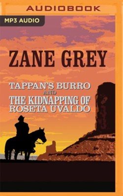 Tappan's Burro and The Kidnapping of Roseta Uvaldo - unabridged audio book on MP3-CD  -     Narrated By: Josh Trimble, Dan John Cody     By: Zane Grey
