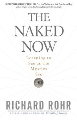Naked Now: Learning to See as the Mystics See - eBook  -     By: Richard Rohr