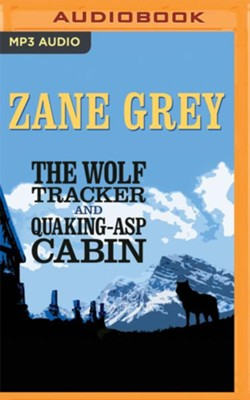 The Wolf Tracker and Quaking-Asp Cabin - unabridged audio book on MP3-CD  -     Narrated By: James Drury     By: Zane Grey