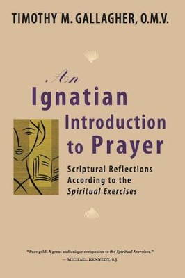 Ignatian Introduction to Prayer: Scriptural Reflections According to the Spiritual Exercises - eBook  -     By: Timothy M. Gallagher
