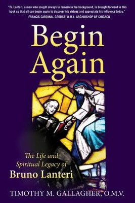 Begin Again: The Life and Spiritual Legacy of Bruno Lanteri - eBook  -     By: Timothy Gallagher O.M.V.