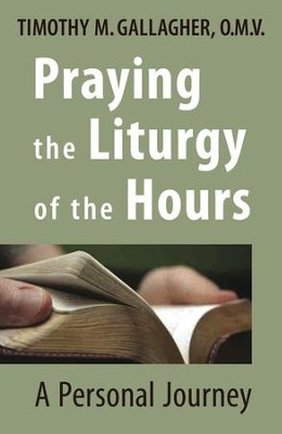 Praying the Liturgy of the Hours: A Personal Journey - eBook  -     By: Timothy M. Gallagher O.M.V.