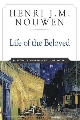 Life of the Beloved: Spiritual Living in a Secular World - eBook  -     By: Henri J.M. Nouwen