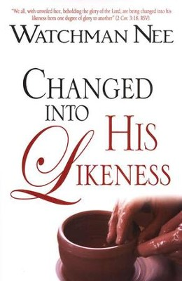 Changed Into His Likeness   -     By: Watchman Nee