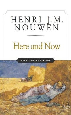 Here and Now: Living in the Spirit - eBook  -     By: Henri J.M. Nouwen