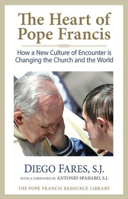 Heart of Pope Francis: How a New Culture of Encounter Is Changing the Church and the World - eBook  -     By: Diego Fares S.J., Antonio Spadaro S.J.